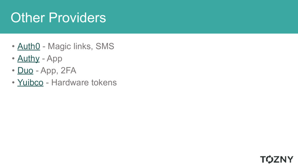 Other Providers • Auth0 - Magic links, SMS • Au...