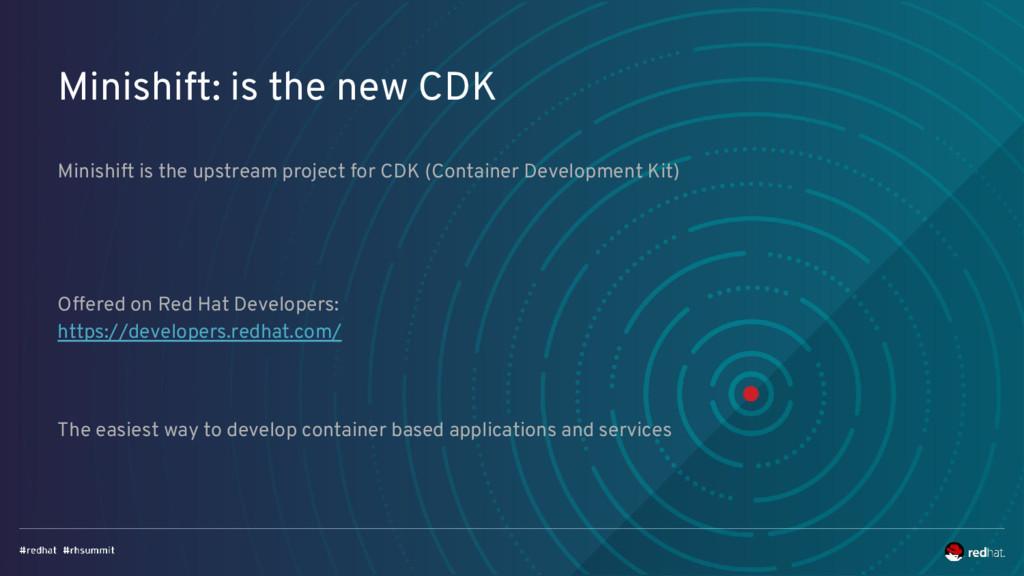 Minishift: is the new CDK Minishift is the upst...