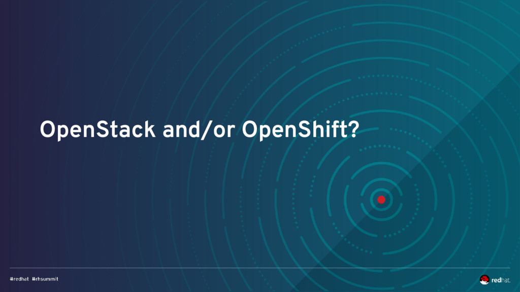 OpenStack and/or OpenShift?
