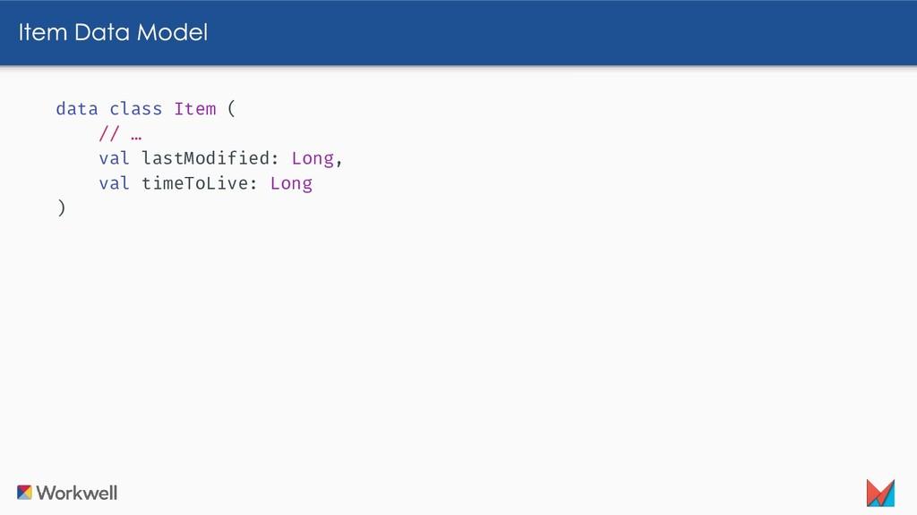 data class Item ( // … val lastModified: Long, ...