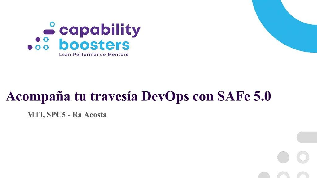 Acompaña tu travesía DevOps con SAFe 5.0 MTI, S...