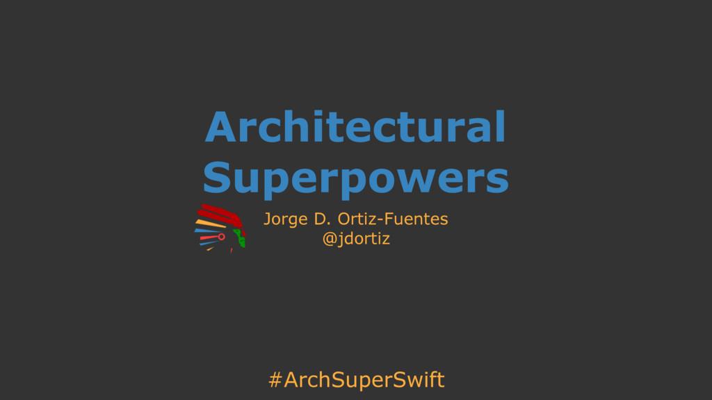 #ArchSuperSwift Architectural Superpowers Jorge...