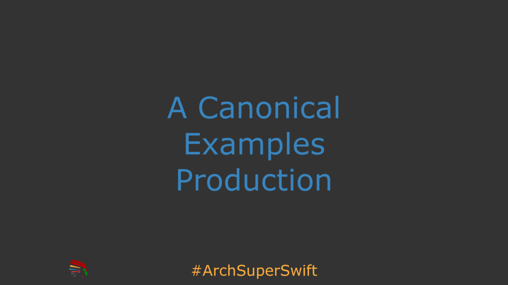 #ArchSuperSwift A Canonical Examples Production