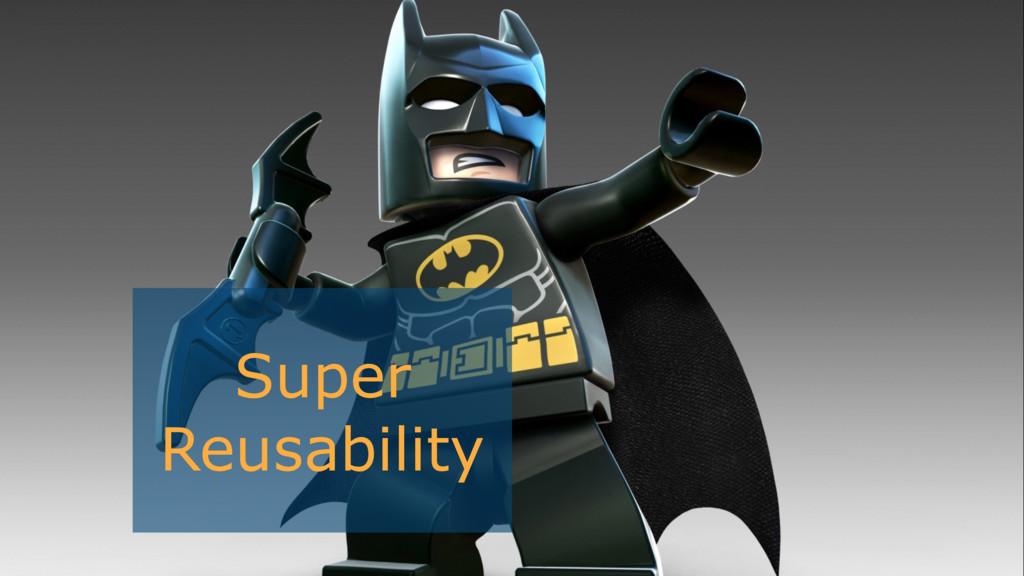Super Reusability