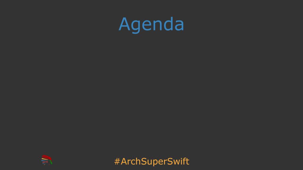 #ArchSuperSwift Agenda