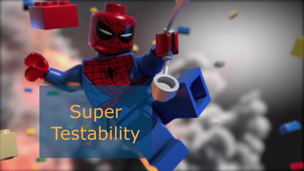 Super Testability