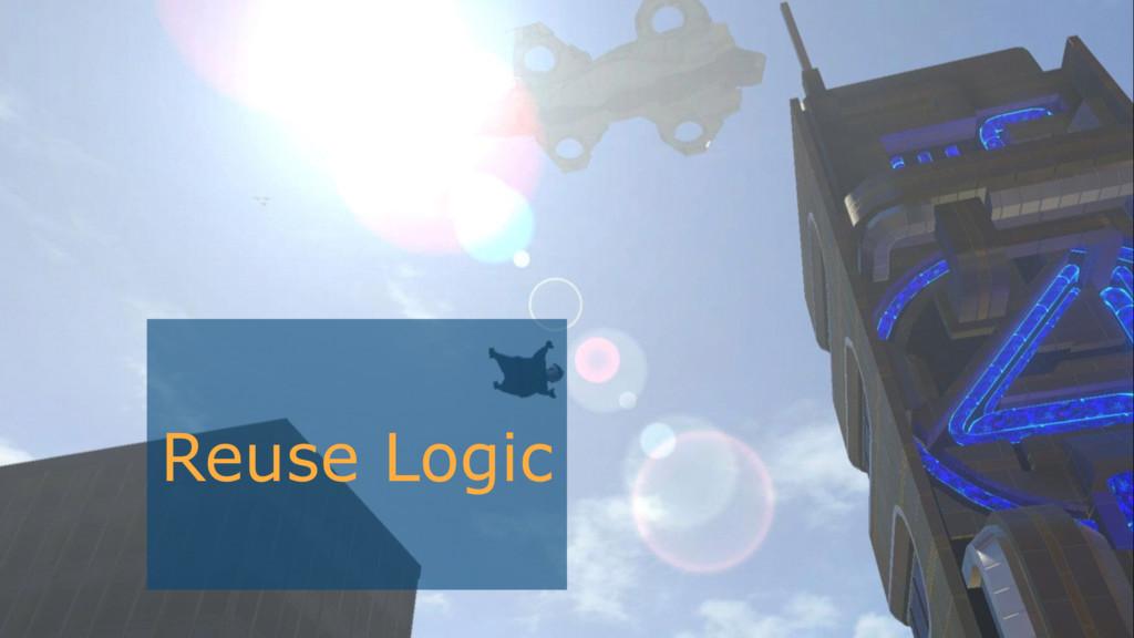 Reuse Logic