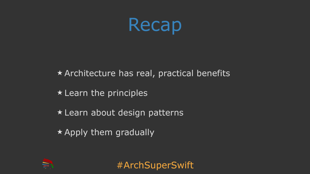 #ArchSuperSwift Recap ̣ Architecture has real, ...
