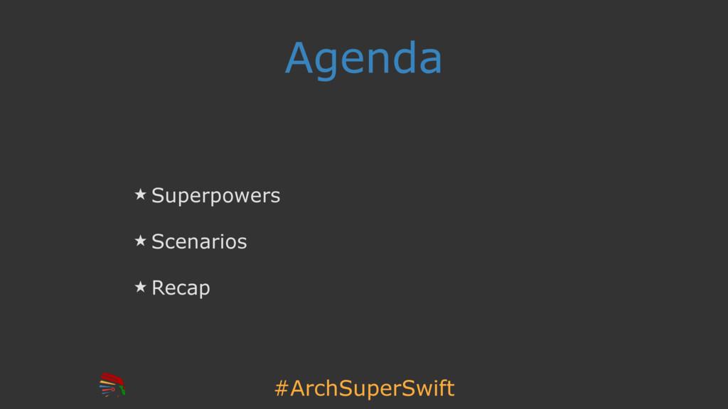 #ArchSuperSwift Agenda ̣ Superpowers ̣ Scenario...
