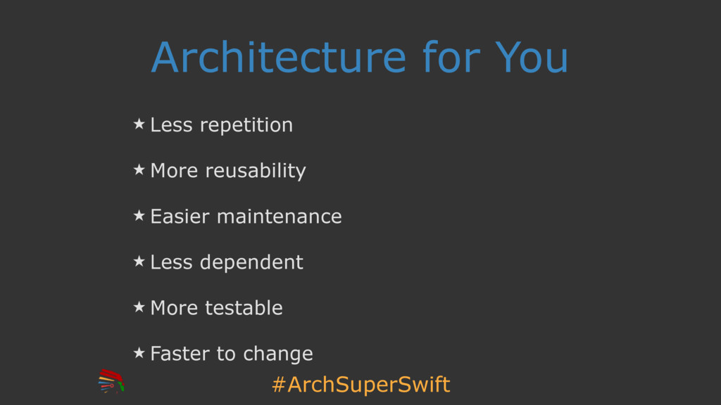#ArchSuperSwift Architecture for You ̣ Less rep...