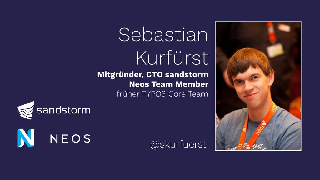 Sebastian Kurfürst Mitgründer, CTO sandstorm Ne...
