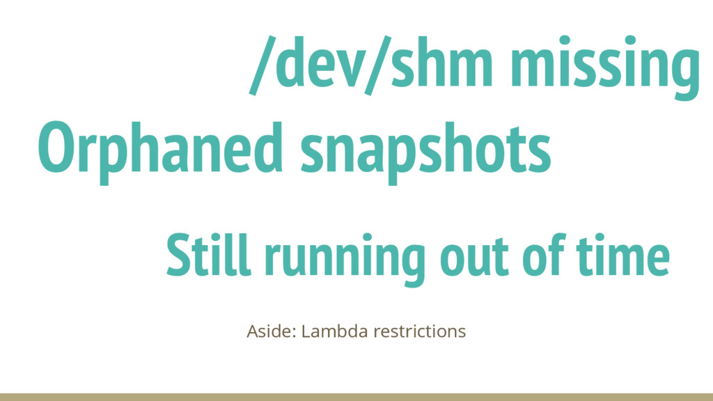 Orphaned snapshots Aside: Lambda restrictions /...