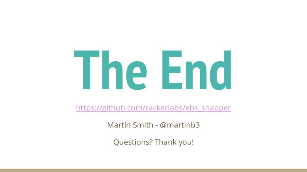 The End https://github.com/rackerlabs/ebs_snapp...