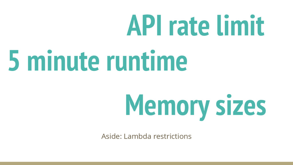 5 minute runtime Aside: Lambda restrictions API...