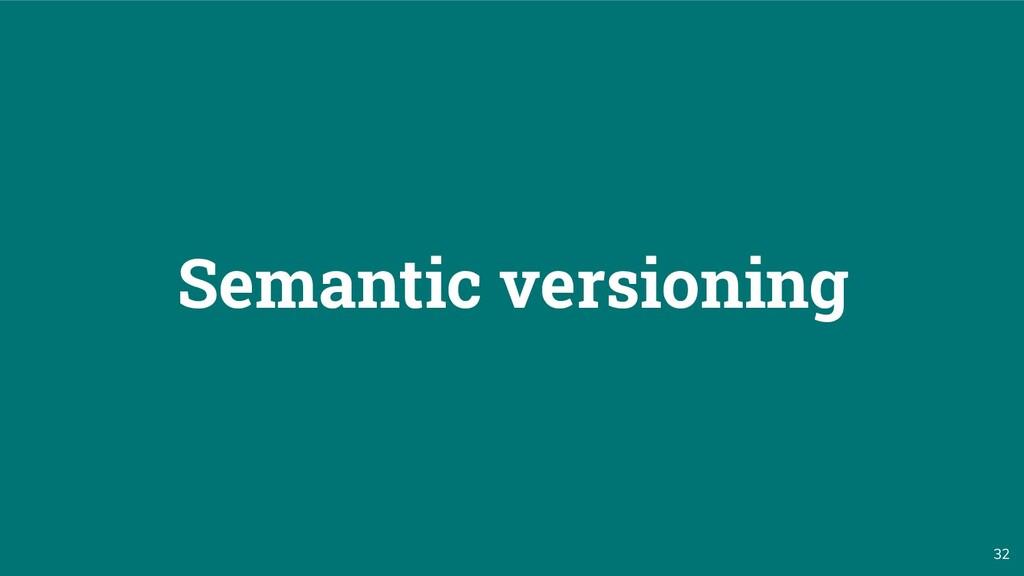 32 Semantic versioning