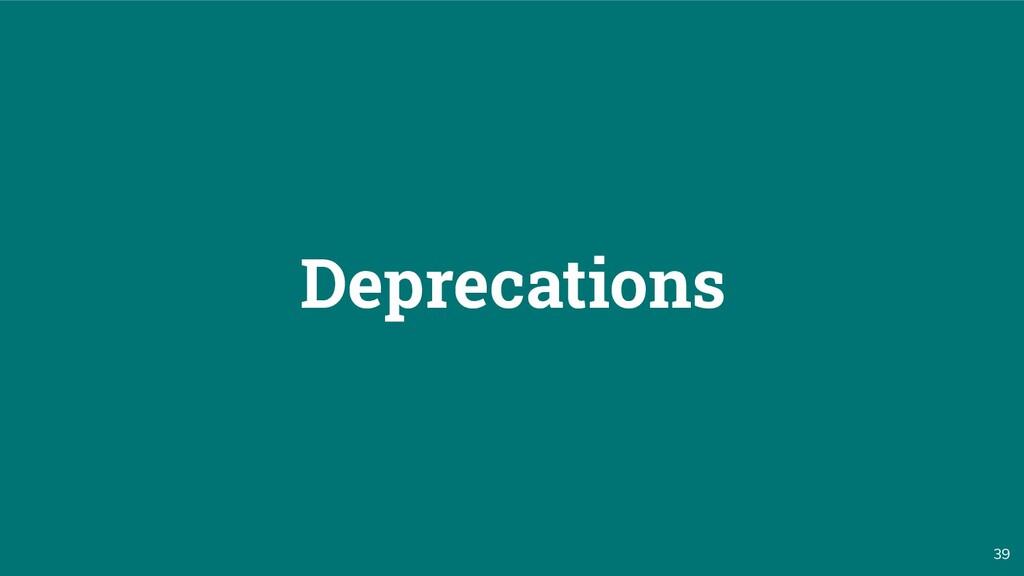 39 Deprecations