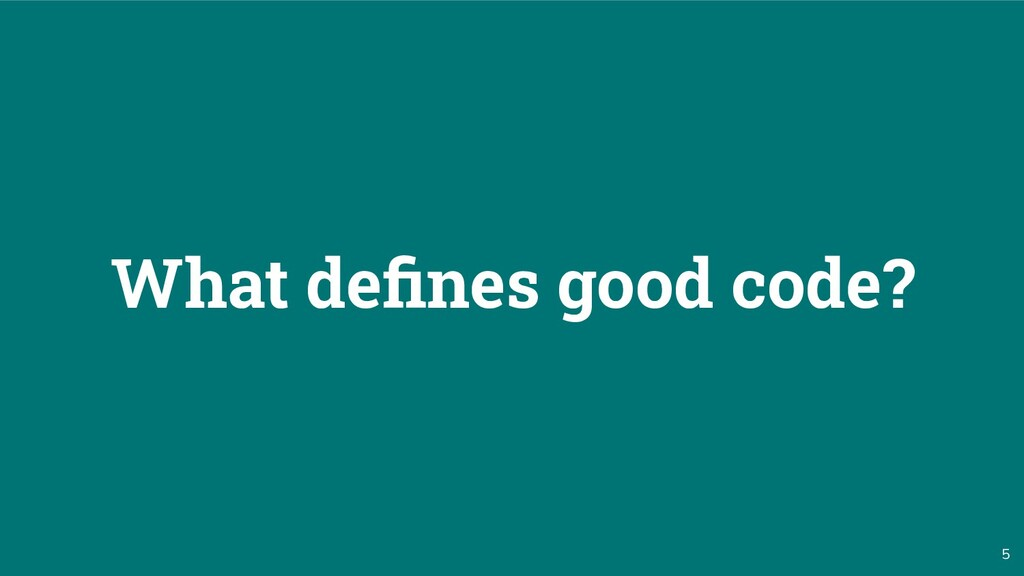 5 What defines good code?