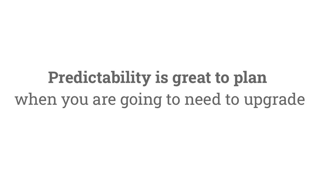 41 Predictability is great to plan when you are...
