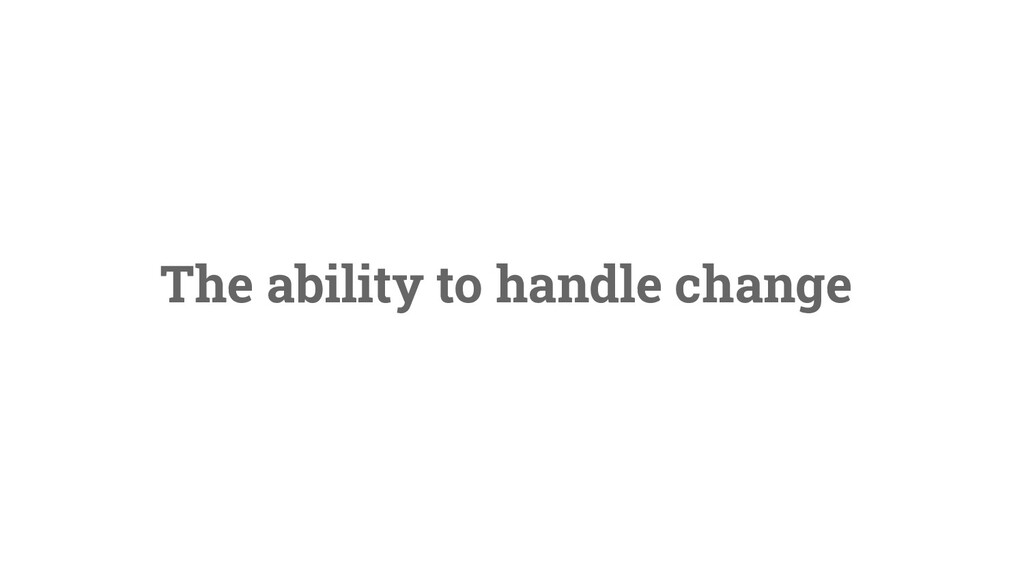 6 The ability to handle change