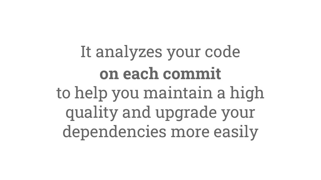 It analyzes your code on each commit to help yo...
