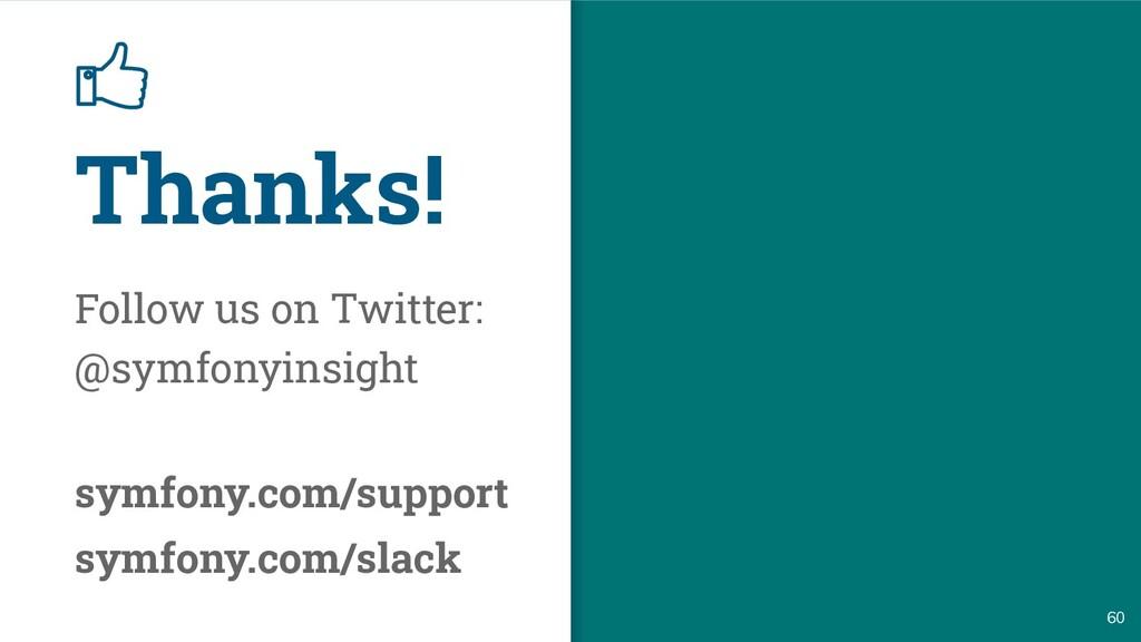 Thanks! 60 Follow us on Twitter: @symfonyinsigh...