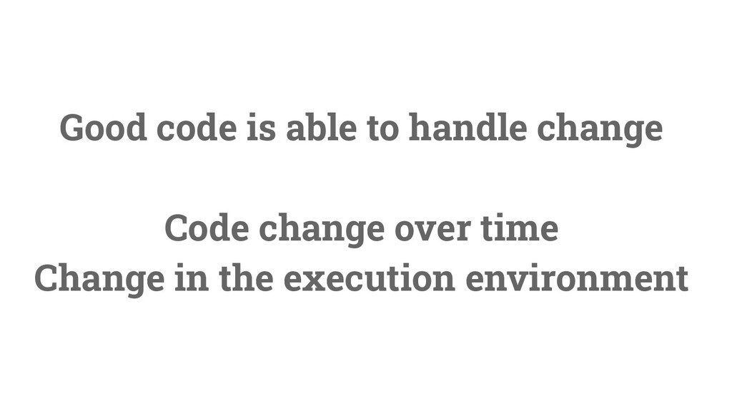 7 Good code is able to handle change Code chang...