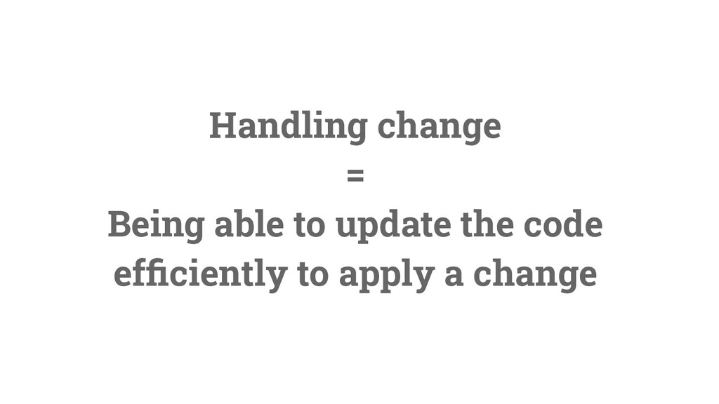 9 Handling change = Being able to update the co...