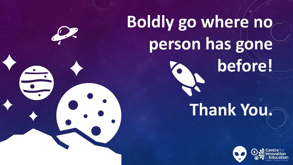 Boldly go where no person has gone before! Than...