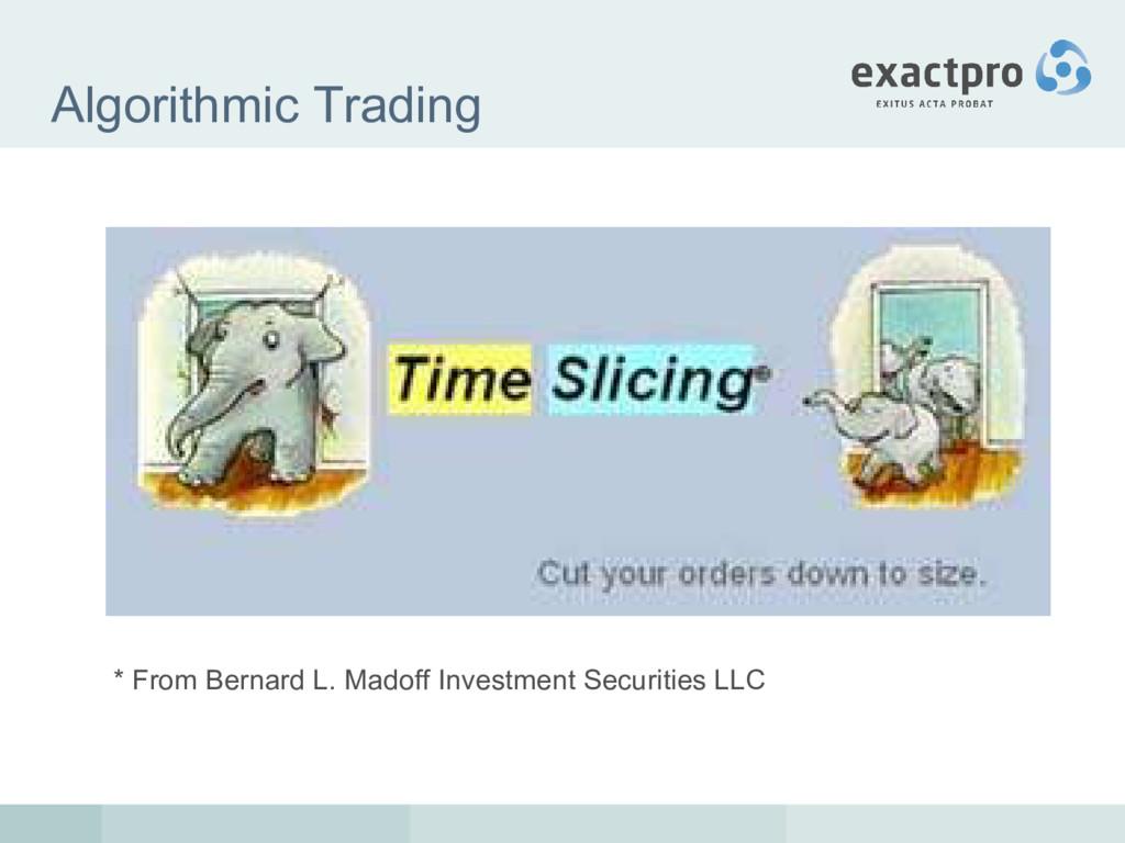 Algorithmic Trading * From Bernard L. Madoff In...