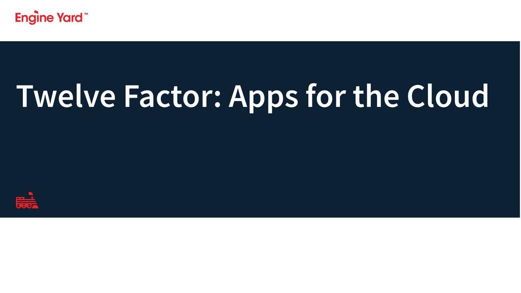 Twelve Factor: Apps for the Cloud