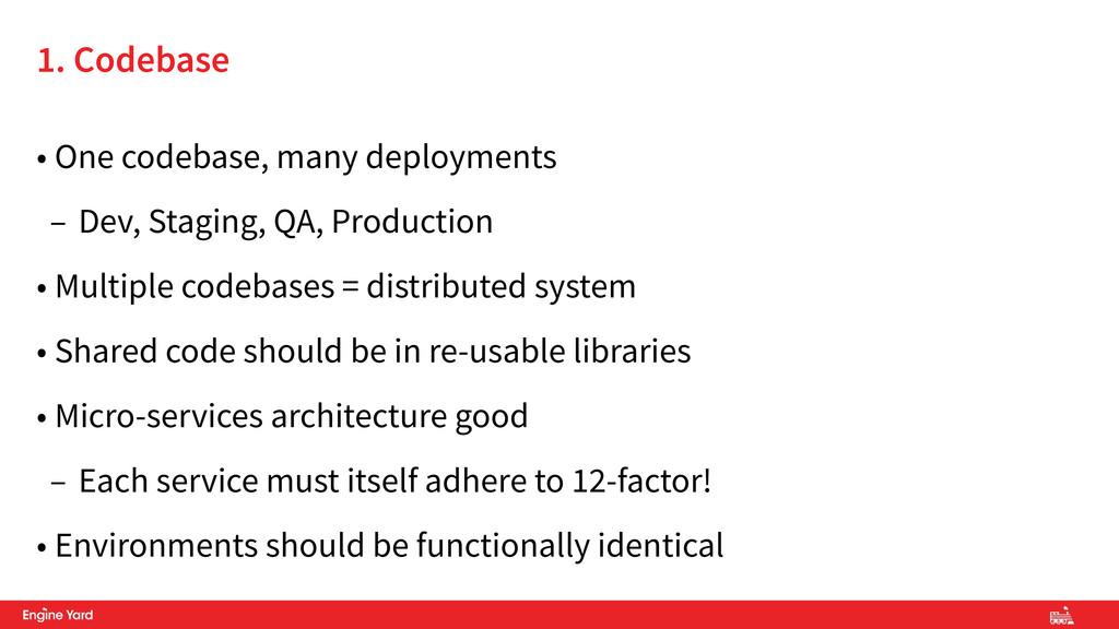 • One codebase, many deployments – Dev, Staging...