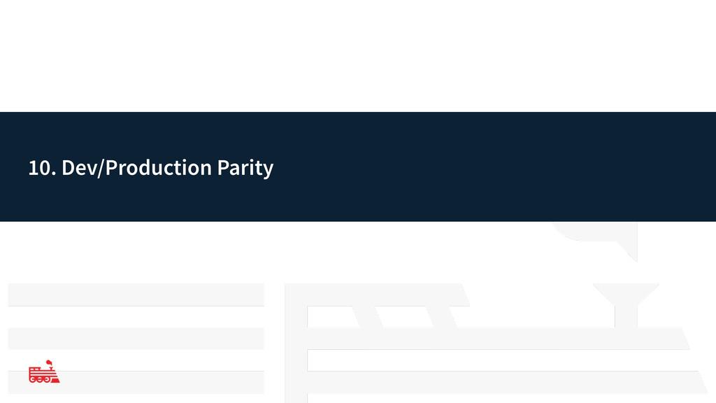 10. Dev/Production Parity