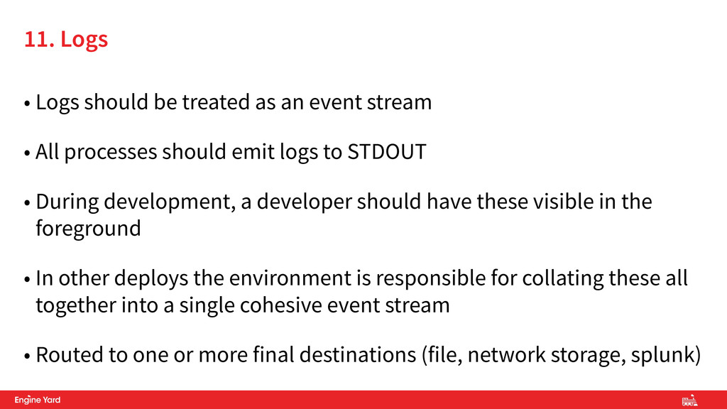 • Logs should be treated as an event stream • A...