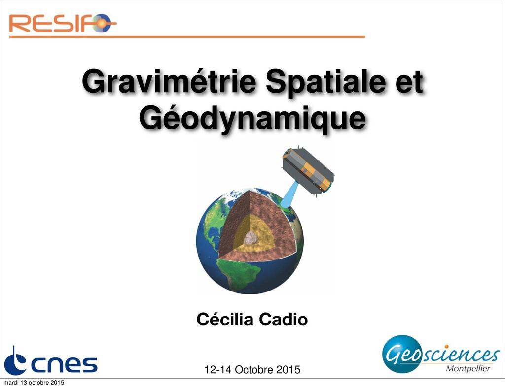 Cécilia Cadio 12-14 Octobre 2015 Gravimétrie Sp...