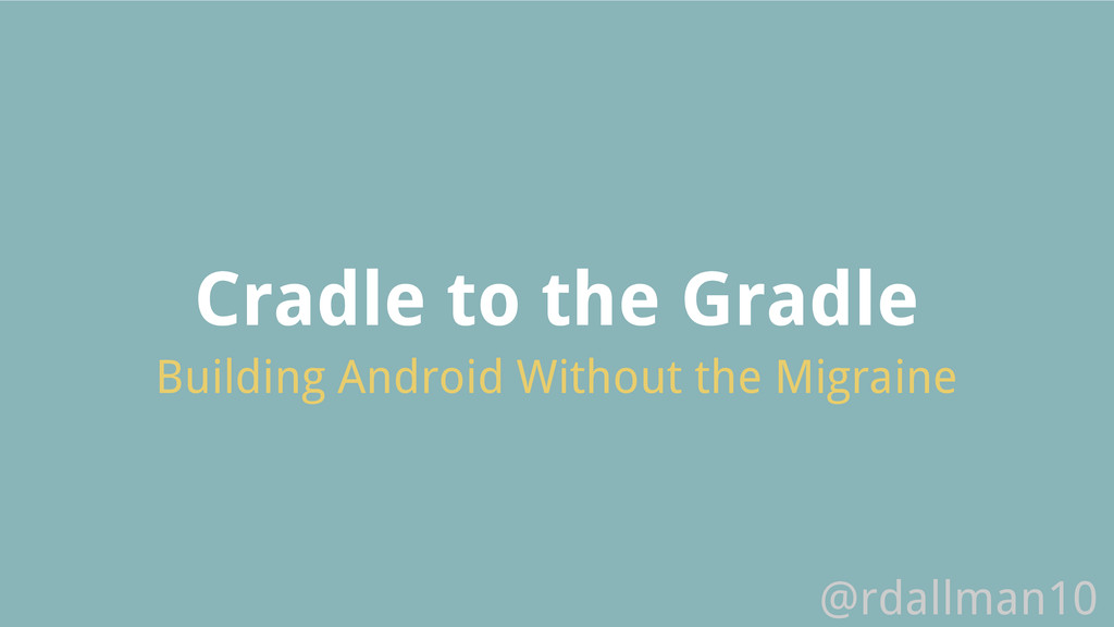 Cradle to the Gradle Building Android Without t...