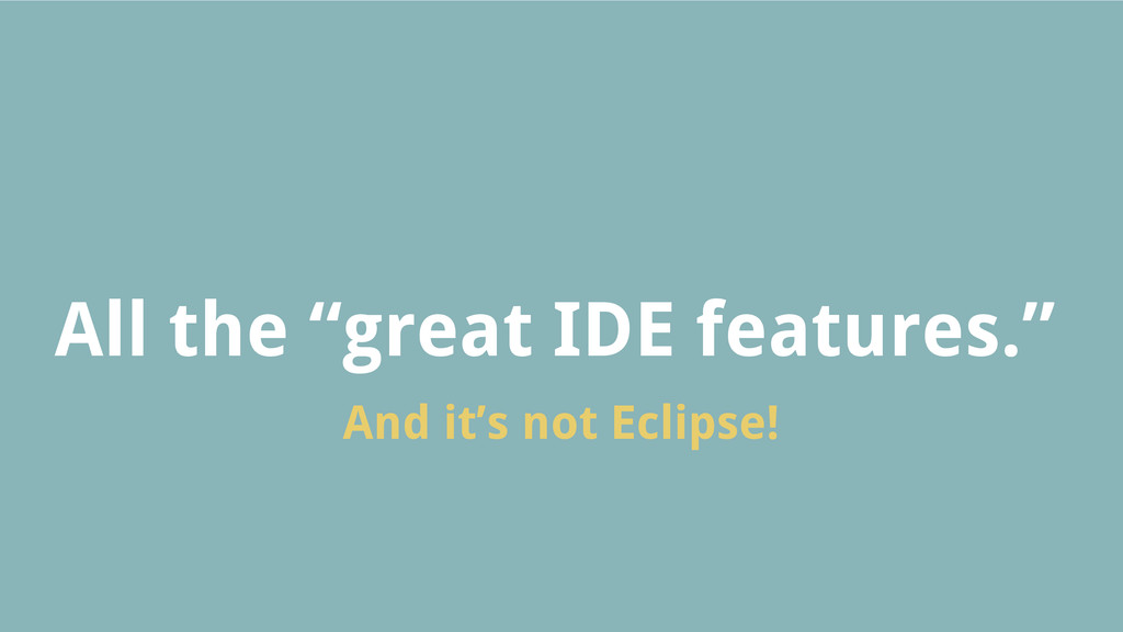 "All the ""great IDE features."" And it's not Ecli..."