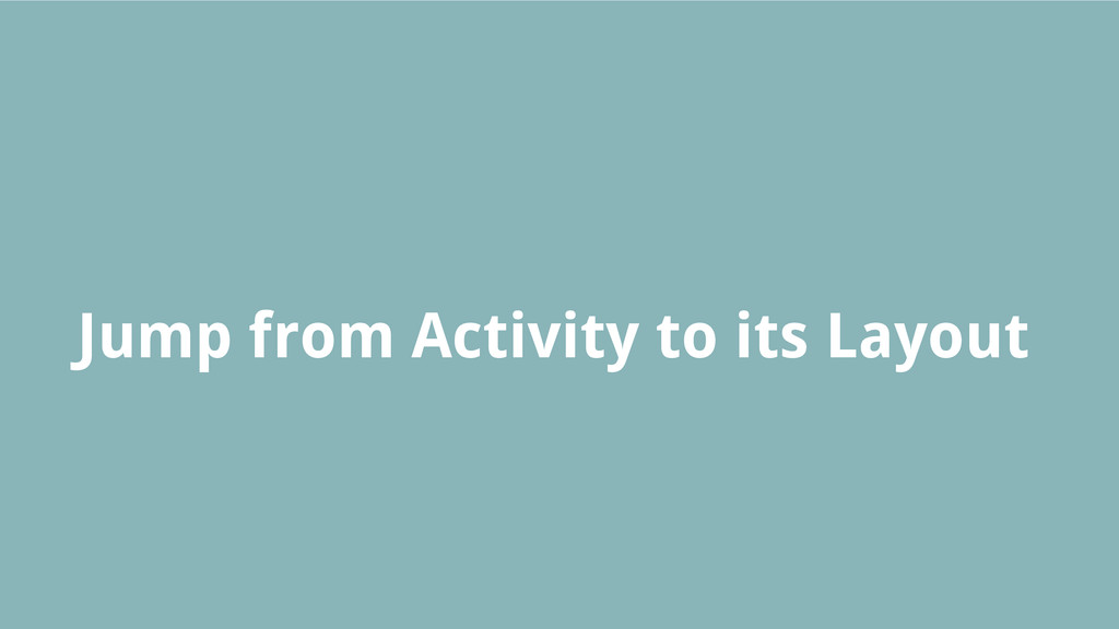 Jump from Activity to its Layout