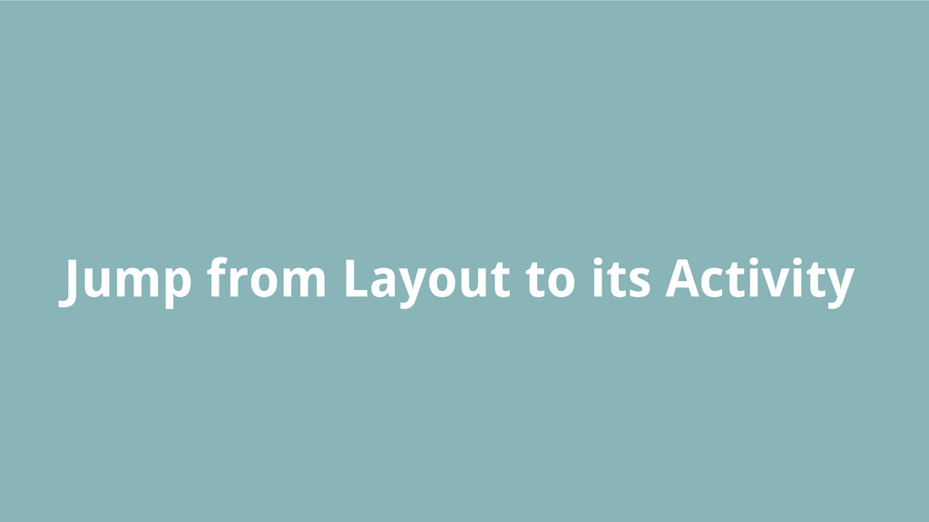 Jump from Layout to its Activity