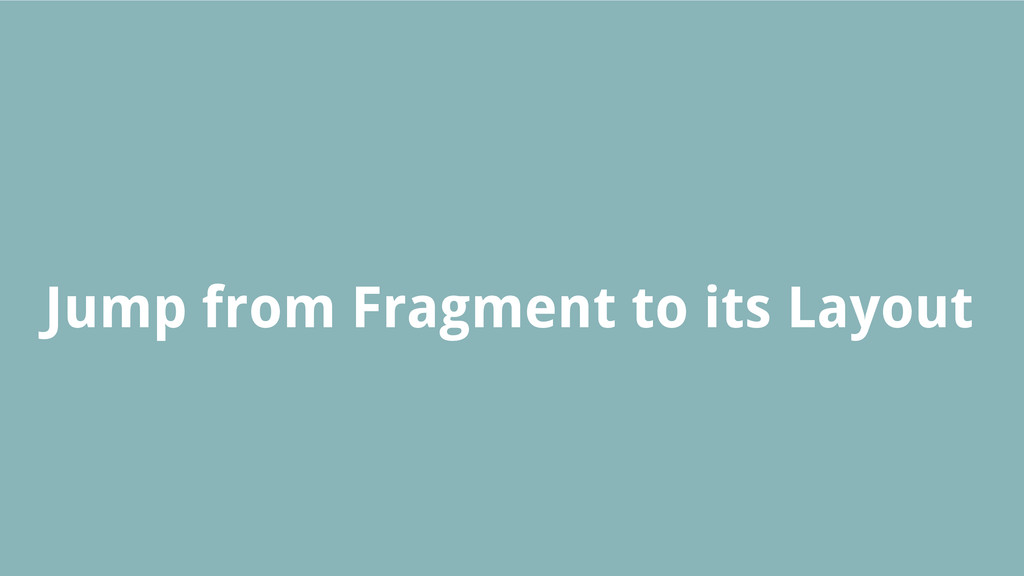 Jump from Fragment to its Layout