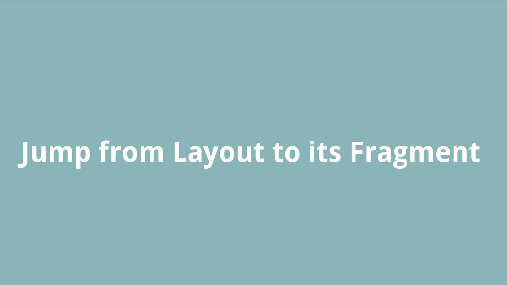 Jump from Layout to its Fragment