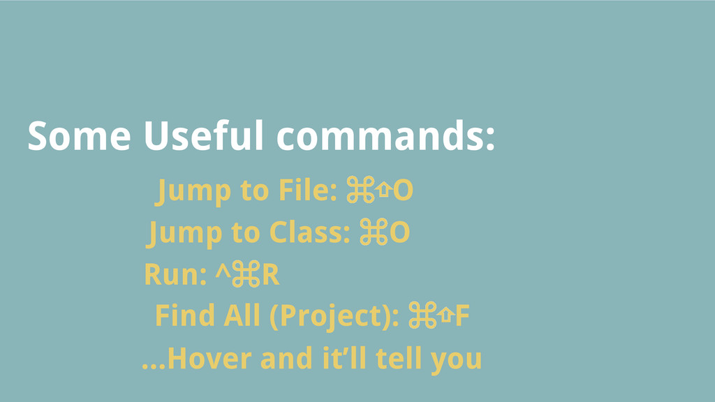 Some Useful commands: Jump to File: ⌘⇧O Jump to...
