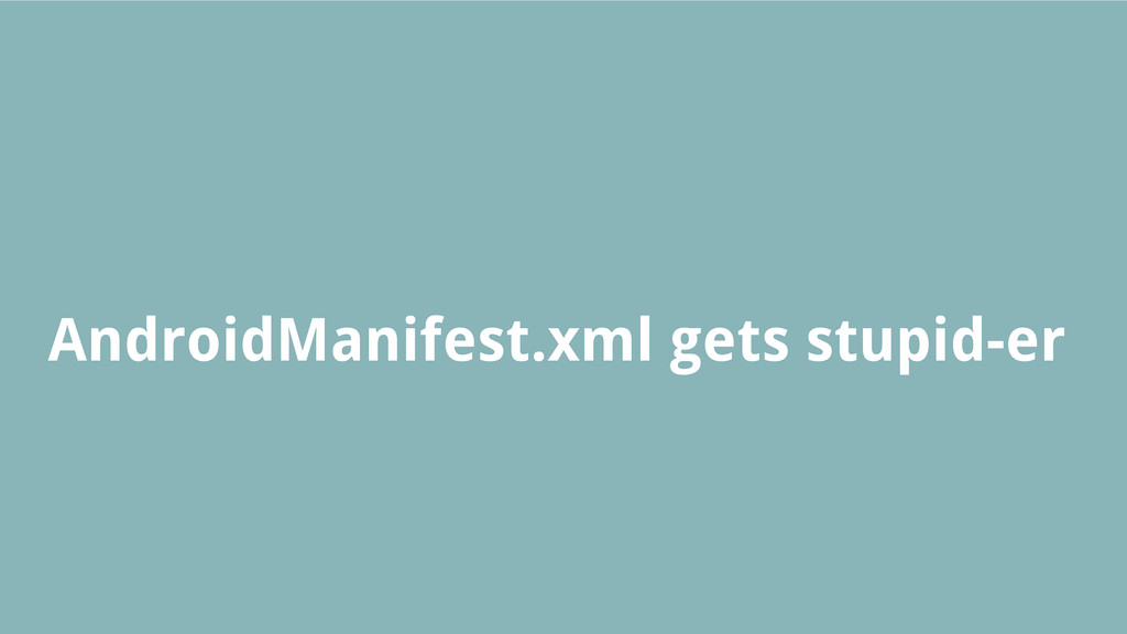 AndroidManifest.xml gets stupid-er