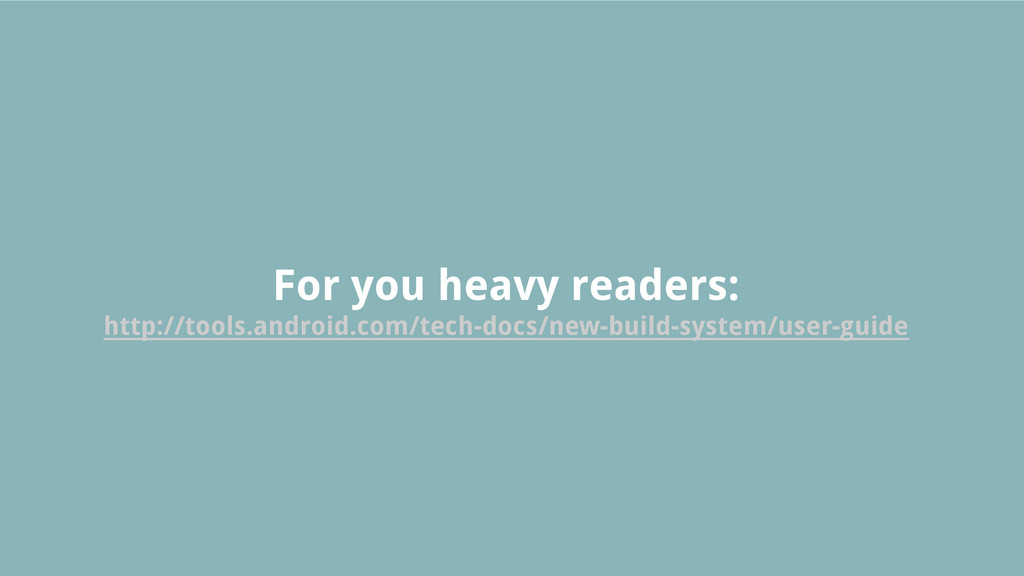 For you heavy readers: http://tools.android.com...