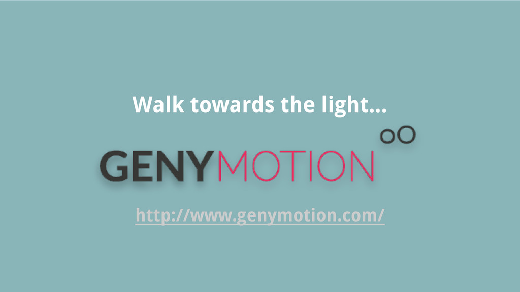Walk towards the light... http://www.genymotion...