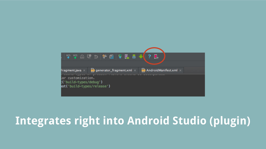 Integrates right into Android Studio (plugin)