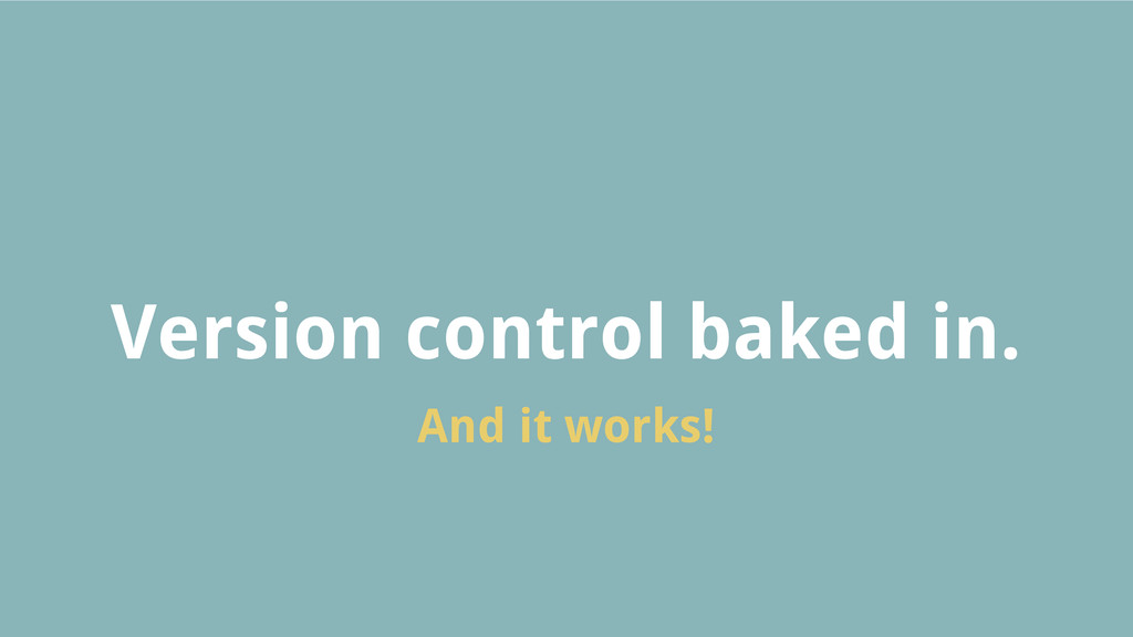 Version control baked in. And it works!