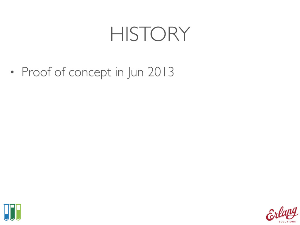 HISTORY • Proof of concept in Jun 2013