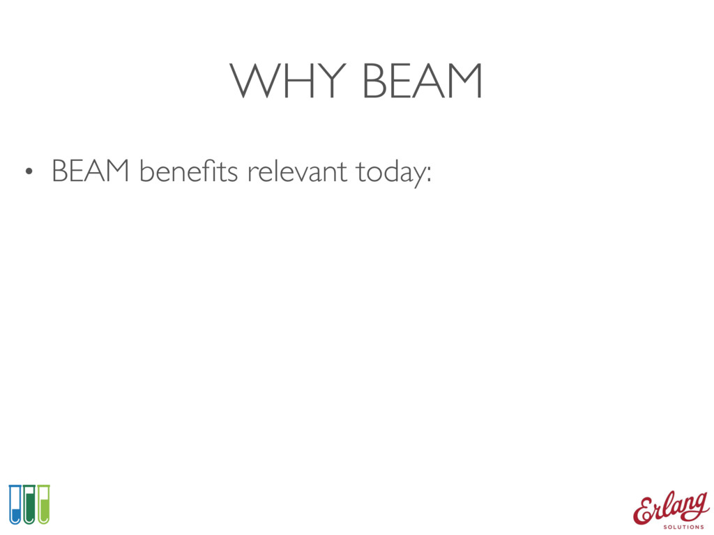 WHY BEAM • BEAM benefits relevant today: