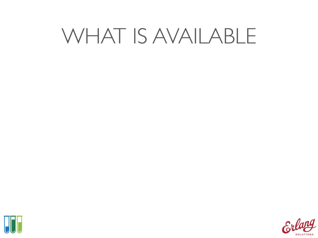 WHAT IS AVAILABLE