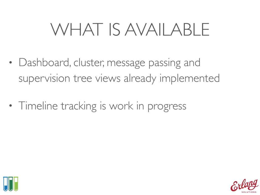 WHAT IS AVAILABLE • Dashboard, cluster, message...